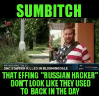 """Sumbitch: SUMBITCH  NW WASHINGTON DC  DNC STAFFER KILLED IN BL00MINGDALE  THAT EFFING """"RUSSIAN HACKER""""  DONT LOOK LIKE THEY USED  TO BACK IN THE DAY"""
