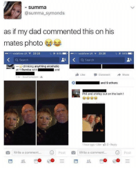 😂😂: summa  @summa_symonds  as if my dad commented this on his  mates photo  ..ooo vodafone UK令23:20  84%-  ..ooo vodafone UK  , 23:20  84%  Q Search  a search  -drinking anything alcoholic  at Rumba with  and  Like Comment → Share  1 hr-Southampton .  ■ and 9 others  Phil and shirley out on the lash !  1 hour ago . Like-  2 . Reply  Write a comment.Post  Write a comment...Post  ..Ξ  日  丛  썬:@e:@ 😂😂