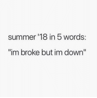 """Memes, Summer, and 🤖: summer '18 in 5 words:  """"im broke but im down"""" Let's do it"""