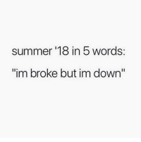 """Memes, Summer, and 🤖: summer '18 in 5 words:  """"im broke but im down"""" Tag this person.."""