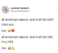 Summer, American, and Truth: summer bedard  @summerbedard  all american rejects: and truth be told i  miss you  me:  all american rejects: and truth be told  i'm LYIN!  me: