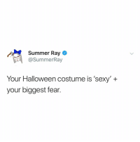 Halloween, Sexy, and Summer: Summer Ray  @SummerRay  Your Halloween costume is 'sexy'+  your biggest fear. sexy ______ (finish it in the comments) (via: @ssumerray)