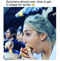 Memes, Winter, and Time: Summers almost over, time to get  in shape for winter Let's eat! 😂 Credit: @paigeginn