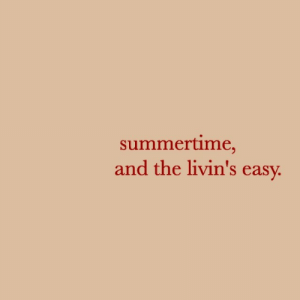 summertime: summertime,  and the livin's easy