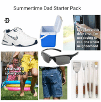 I know I say this a lot, but @thedad is my favorite page on Instagram right now. I mean it this time: Summertime Dad Starter Pack  THE DAD  Let's keep this  door shut. I'm  not paying to  cool the whole  neighborhood  Look out I  spray you lol I know I say this a lot, but @thedad is my favorite page on Instagram right now. I mean it this time