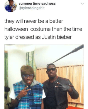 Bieber the Creator: summertime sadness  @tylerdoingshit  they will never be a better  halloween costume then the time  tyler dressed as Justin bieber Bieber the Creator