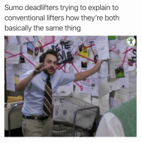 Memes, Shit, and 🤖: Sumo deadlifters trying to explain to  conventional lifters how they're both  basically the same thing  RDIO Idk shit about powerlifting but this is one of the greatest debates of the modern era
