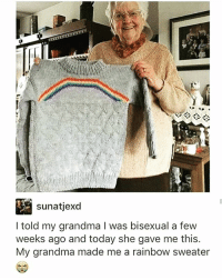 Grandma, Memes, and Rainbow: sunatjexd  I told my grandma I was bisexual a few  weeks ago and today she gave me this.  My grandma made me a rainbow sweater So adorable! 😭🌈 StayWoke lgbtqrights