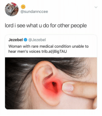 Jezebel, Dank Memes, and What U: @sundannccee  lord i see what u do for other people  Jezebel@Jezebell  Woman with rare medical condition unable to  hear men's voices trib.al/j8igTAU 😭😭😭