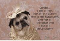 Right??!! Happy Sunday everyone!!! Love you all to pieces <3 <3 <3 #forevergrettarose: Sunday  a day of rest.  Rest of the laundry,  rest of the housework,  and rest of  the other Crap  I put off  on Saturday!  s Girls Right??!! Happy Sunday everyone!!! Love you all to pieces <3 <3 <3 #forevergrettarose