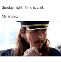 Chill, Funny, and Anxiety: Sunday night. Time to chill.  My anxiety: Not so fast buddy.