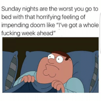 """Fucking, Memes, and Mood: Sunday nights are the worst you go to  bed with that horrifying feeling of  impending doom like """"I've got a whole  fucking week ahead"""" Current mood"""