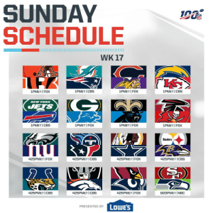 Last Football Sunday of the decade. Let's do this.   (by @Lowes) https://t.co/1H9VRiyuqQ: SUNDAY  SCHEDULE  WK 17  1PMET | FOX  1PMET | CBS  1PMET | FOX  1PMET | CBS  NEW YORK  JETS  1PMET | FOX  1PMET | FOX  1PMET| CBS  1PMET| FOX  Steelers  425PMET | CBS  425PMET | FOX  425PMET | CBS  425PMET | FOX  425PMET | CBS  425PMET | CBS  425PMET | FOX  820PMET I NBC  LOWE'S  PRESENTED BY Last Football Sunday of the decade. Let's do this.   (by @Lowes) https://t.co/1H9VRiyuqQ