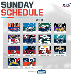 Get comfortable, a FULL day of football is on the way. 🙌  (by @Lowes) https://t.co/RShasCeiA9: SUNDAY  SCHEDULE  WK 3  NEW YORK  JETS  1PMET I FOX  1PMET I CBS  1PMET CBS  1PMET I FOX  1PMET I CBS  1PMET I FOX  1PMET I CBS  1PMET FOX  Steelers  425PMET CBS  425PMET CBS  405PMET I FOX  405PMET FOX  425PMET I CBS  820PMET I NBC  LOWE'S  PRESENTED BY Get comfortable, a FULL day of football is on the way. 🙌  (by @Lowes) https://t.co/RShasCeiA9