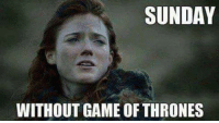 Game of Thrones: SUNDAY  WITHOUT GAME OF THRONES