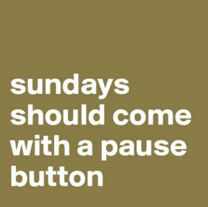 Sundays: sundays  should come  with a pause  button