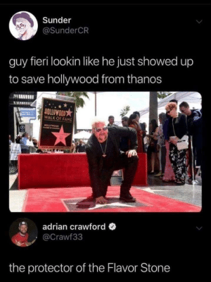 He is our only hope to saving humanity: Sunder  @SunderCR  guy fieri lookin like he just showed up  to save hollywood from thanos  ALII  HOLLUWOOD  WALK OF FAME  CT  adrian crawford  Crawf33  the protector of the Flavor Stone He is our only hope to saving humanity