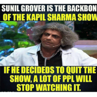 Dekh Bhai, International, and Kapil Sharma: SUNIL GROVER IS THE BACKBON  OF THE KAPIL SHARMA SHOW  IF HEDECIDEDS TO QUIT THE  SHOW,ALOT OF PPL WILL  STOP WATCHING IT I was so upset reading all those news article. We all love you ❤️ Don't quit the show & sort out MisUnderstandings 👍🏻