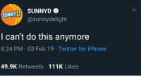 Iphone, SunnyD, and Twitter: SUNNY SUNNYD  @sunnydelight  I can't do this anymore  8:24 PM.03 Feb 19 Twitter for iPhone  49.9K Retweets111K Likes meirl