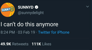 Dank, Iphone, and Memes: SUNNY SUNNYD  @sunnydelight  I can't do this anymore  8:24 PM.03 Feb 19 Twitter for iPhone  49.9K Retweets111K Likes meirl by Alarid MORE MEMES