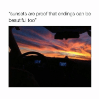 "Beautiful, Thirsty, and Sunset: ""sunsets are proof that endings can be  beautiful too"" I'm thirsty"