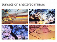 sunsets on shattered mirrors