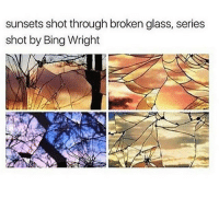 Memes, Bing, and Glasses: sunsets shot through broken glass, series  shot by Bing Wright it's SO NICE OUTSIDE so I ran around the block with my dog he is the one thing that will make me run it isn't that bad when we're having fun