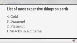 SO EXPENSIVE: Sunshine  List of most expensive things on earth  4. Gold  3. Diamond  2. Platinum  1. Snacks in a cinema  You Tube  CLEC TO  sUesCRIPE SO EXPENSIVE
