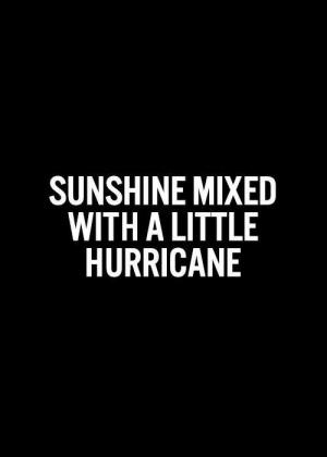 Hurricane, Sunshine, and Little: SUNSHINE MIXED  WITH A LITTLE  HURRICANE