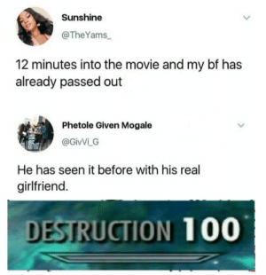 srsfunny:  Outstanding bf.: Sunshine  @TheYams  12 minutes into the movie and my bf has  already passed out  Phetole Given Mogale  @GivVi G  He has seen it before with his real  girlfriend.  DESTRUCTION 100 srsfunny:  Outstanding bf.