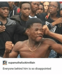 Disappointed, Memes, and 🤖: supamuthafuckinvillain  Everyone behind him is so disappointed I wore a whitening strip for like an hour last night and my teeth are still tingling and kinda numb