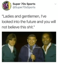 "Go on...: Super 70s Sports  @Super70sSports  ""Ladies and gentlemen, I've  looked into the future and you will  not believe this shit.""  obo Go on..."