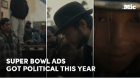 Memes, 🤖, and Super Bowls: SUPER BOWL ADS  GOT POLITICAL THIS YEAR  Mic Super Bowl ads got political this year — and they're delivering important messages America needs to hear.