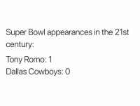 Dallas Cowboys, Nfl, and Super Bowl: Super Bowl appearances in the 21st  century:  Tony Romo: 1  Dallas Cowboys: 0