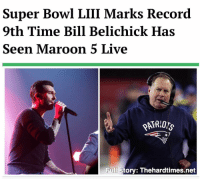 """I don't think about the record books. That stuff is just a distraction on a day like today, when I need to focus on what's important: the beauty of Adam Levine's artistry,"" said Belichick during a press conference leading up to Super Bowl LIII. superbowl: Super Bowl LIII Marks Record  9th Time Bill Belichick Has  Seen Maroon 5 Live  47  Full story: Thehardtimes.net ""I don't think about the record books. That stuff is just a distraction on a day like today, when I need to focus on what's important: the beauty of Adam Levine's artistry,"" said Belichick during a press conference leading up to Super Bowl LIII. superbowl"
