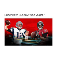 Comment below!: Super Bowl Sunday! Who ya got?! Comment below!