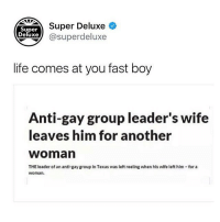 Follow @superdeluxe for your daily dose of comedy 😂🔥: Super Deluxe +  @superdeluxe  Super  Deluxe  life comes at you fast boy  Anti-gay group leader's wife  leaves him for another  woman  THE leader of an anti-gay group In Texas was left reeling when hls wife left him fora  woman. Follow @superdeluxe for your daily dose of comedy 😂🔥