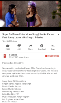 """Music, Racism, and China: Super Girl From China Video Song   Kanika Kapoor  Feat Sunny Leone Mika Singh   T-Series  104,106,273 views  -  208K  40K  Share  Download  Save  T-Series  76,287,795 subscribers  SUBSCRIBE  Published on 2 Dec 2015  We present to you Kanika Kapoor, Mika Singh brand new single  song """"Super Girl From China"""" featuring Sunny Leone. The music is  composed by Kanika Kapoor and penned by Shabbir Ahmed and  directed by Ahmed Khan  Song: Super Girl From China  Singer: Kanika Kapoor, Mika Singh  Music: Kanika Kapoor  Lyrics: Shabbir Ahmed  Directed By: Ahmed Khan  Edited By: Nitin FCP  Music Producer: Abhiiit Vaghani  Mix Engineer: Aftab Khan  Music on T-Series"""