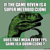 Metroid: SUPER METROID CLONE  DOES THAT MEAN EVERY FPS  GAMEISADOOM CLONE  memes com