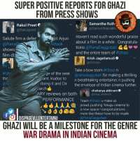 #Ghazi excellent reviews everywhere!!!  Just one day to go for the exciting undersea war thriller! #GHAZIinTheatresFromTomorrow: SUPER POSITIVE REPORTS FOR GHAZI  FROM PRESS SHOWS  PAGE  Samantha Ruth  Rakul Preet  AA @Samantha prabhu  @Rakul preet  ERTAT  Haven't read such wonderful praise  Salute frm a defer  about a film in a while. Congratula-  Attack  @Rana  tions  @RanaDaggubati  shows  and the entire team of  #Ghazi  film dt  JI  Krish Jagarlamudi  @Dirkrish  Take a bow team  #Ghazi na  e of the seat  aranadaggubati for making a thrilling  #Gh  thr  ant. Kudos to  n breathtaking entertainer, n pushing  doing it and Dir  the envelope of Indian cinema further.  arch  chaitanya akkineni  ARY reviews on both  chay akkineni  PERFORMANCE  Team  #Ghazi u make us  AAA ia proud pushing Telugu cinema to  a new space congratulations  more like these have to be made  t DISPAGEVLLENTERTAINU  @Rana Daggubati  GHAZI WILL BE AMILESTONE FOR THE GENRE  WAR DRAMAININDIAN CINEMA #Ghazi excellent reviews everywhere!!!  Just one day to go for the exciting undersea war thriller! #GHAZIinTheatresFromTomorrow