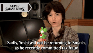 Smashing, Yoshi, and Super: SUPER  SMASH BRS  @The fearls20BC  Sadly, Yoshi will mot be returning to Smash,  as he recently committed tax fraud Oh no