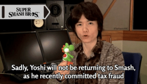 Crime, Nintendo, and Smashing: SUPER  SMASH BR'S  @TheYearls20BC  Sadly, Yoshi will mot be returning to Smash,  as he recently committed tax fraud Nintendo fires employee for financial crime (2018)