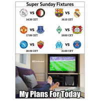 Everton, Memes, and Sunday: Super Sunday Fixtures  VS  14:30 CET  16:15 CET  1904  VS  BAYER  Everton  UNITE  erkusen  17:00 CET  18:00 CET  VS  ROMA  1927  DROIT AU BUT  20:30 CET  21:00 CET  OO TrollFootball  My Plans ForTod
