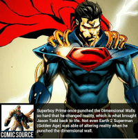 Batman, Facts, and Joker: Superboy Prime once punched the Dimensional Walls  so hard that he changed reality, which is what brought  Jason Todd back to life. Not even Earth 2 Superman  (Golden Age) was able of altering reality when he  punched the dimensional wall.  COMIC SOURCE He's way more Op than Supes _____________________________________________________ - - - - - - - Superboy Aquaman Batman Nightwing Flash Robin Superman EzraMiller Joker GreenLantern WonderWoman Ironman GreenArrow JusticeLeague Supergirl Marvel Deadpool DawnofJustice BenAffleck Cyborg DCComics DC DCRebirth Rebirth Spiderman ComicFacts Comcis Facts Like4Like Like