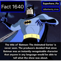 Sorry for the way fact I forgot to post it. Thanks @superhero_fix for the fact remember to follow him @superhero_fix @superhero_fix @superhero_fix @superhero_fix batman75 dccomics justiceleague btas kevinconroy: Superhero Fix  Fact 1640  @Batfamily_trivia  The title of 'Batman: The Animated Series' is  never seen.  The producers decided that since  Batman was an instantly recognizable character  that anyone in any language would be able to  tell what the show was about. Sorry for the way fact I forgot to post it. Thanks @superhero_fix for the fact remember to follow him @superhero_fix @superhero_fix @superhero_fix @superhero_fix batman75 dccomics justiceleague btas kevinconroy