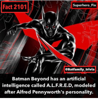 Batman, Facts, and Memes: Superhero Fix  Fact 2101  @Batfamily trivia  Batman Beyond has an artificial  intelligence called A.L.F.R.E.D, modeled  after Alfred Pennyworth's personality. Sorry for no Titans Fact tonight. I was going to make a Fact earlier but I had to watch Young Justice and kept getting interrupted. I'll give 2 facts tomorrow. - - Fact Credit: @superhero_fix Batman DCComics WB BatmanBeyond terrymcginnis Alfred