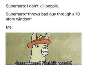 You can't do that by xBustItOpenx MORE MEMES: Superhero: I don't kill people.  Superhero:*throws bad guy through a 10  story window  Me:  Caaaaaaaaad!ihat&kills people!! You can't do that by xBustItOpenx MORE MEMES