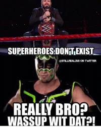 Lol, Love, and Memes: SUPERHEROESDONT EXIST  S ON TWITTER  AS  REALLY BROD  WASSUP WIT DAT wwe wwememes raw share love prowrestling wrestling follow memes lol haha share like stillrealradio stillrealtous burn smackdownlive nxt faf wwf njpw luchaunderground tna roh wcw dankmemes kevinowens goldberg hurricane