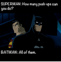 JLAmemes: SUPERMAN: How many push-ups can  you do?  BATMAN: All of them. JLAmemes