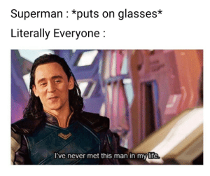 Dank, Life, and Memes: Superman : *puts on glasses*  Literally Everyone:  lve never met this man in my life me🦸irl by jarvis125 MORE MEMES